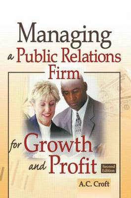 Managing a Public Relations Firm for Growth and Profit, Second Edition (Paperback)