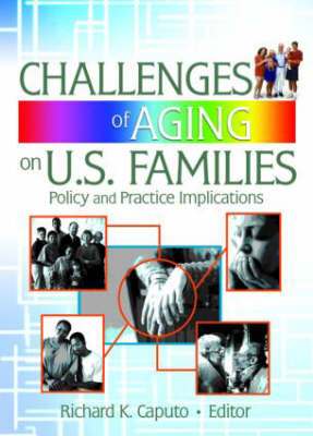 Challenges of Aging on U.S. Families: Policy and Practice Implications (Hardback)