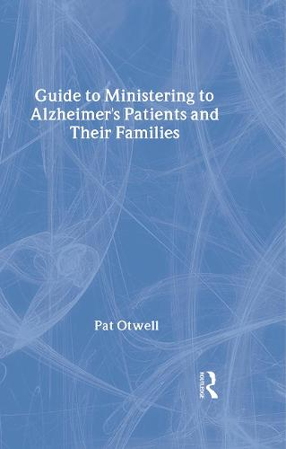 Guide to Ministering to Alzheimer's Patients and Their Families (Hardback)