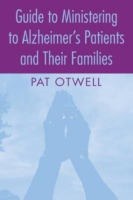 Guide to Ministering to Alzheimer's Patients and Their Families (Paperback)