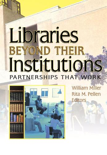 Libraries Beyond Their Institutions: Partnerships That Work (Hardback)