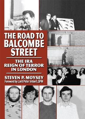 The Road to Balcombe Street: The IRA Reign of Terror in London (Hardback)