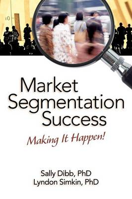 Market Segmentation Success: Making It Happen! (Paperback)