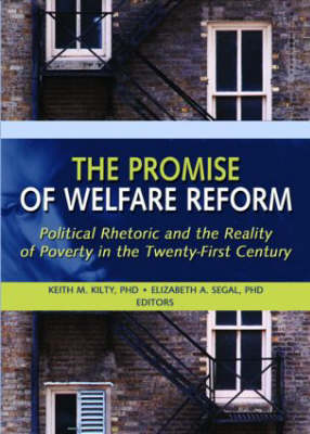 The Promise of Welfare Reform: Political Rhetoric and the Reality of Poverty in the Twenty-First Century (Hardback)