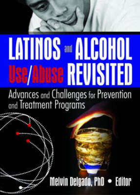 Latinos and Alcohol Use/Abuse Revisited: Advances and Challenges for Prevention and Treatment Programs (Paperback)