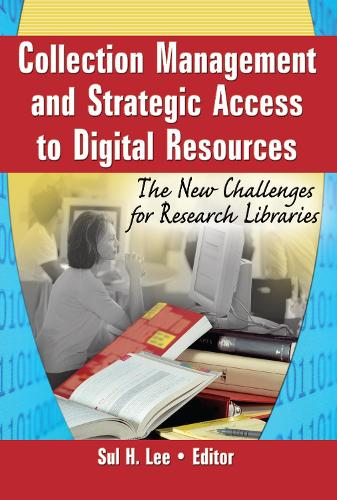 Collection Management and Strategic Access to Digital Resources: The New Challenges for Research Libraries (Hardback)
