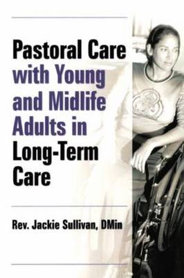 Pastoral Care With Young and Midlife Adults in Long-Term Care (Paperback)
