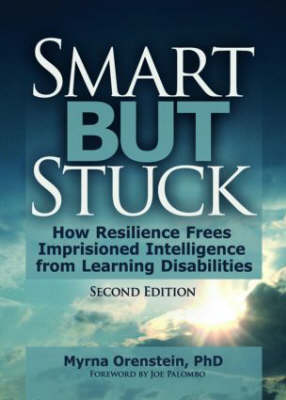 Smart But Stuck: How Resilience Frees Imprisoned Intelligence from Learning Disabilities, Second Edition (Hardback)