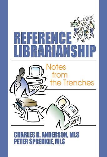 Reference Librarianship: Notes from the Trenches (Hardback)