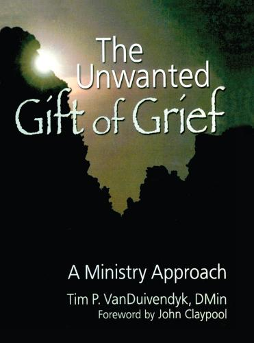 The Unwanted Gift of Grief: A Ministry Approach (Hardback)