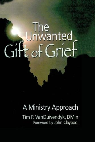The Unwanted Gift of Grief: A Ministry Approach (Paperback)