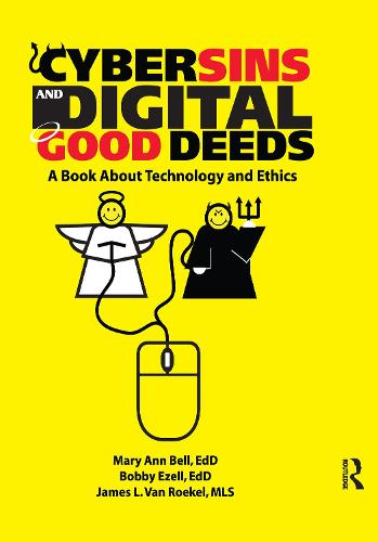 Cybersins and Digital Good Deeds: A Book About Technology and Ethics (Hardback)