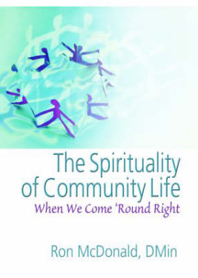 The Spirituality of Community Life: When We Come 'Round Right (Hardback)