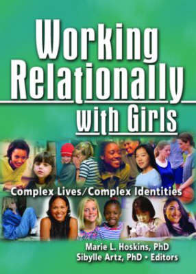 Working Relationally with Girls: Complex Lives/Complex Identities (Hardback)