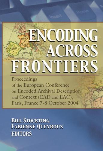 Encoding Across Frontiers: Proceedings of the European Conference on Encoded Archival Description and Context (EAD and EAC), Pa (Hardback)