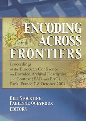 Encoding Across Frontiers: Proceedings of the European Conference on Encoded Archival Description and Context (EAD and EAC), Pa (Paperback)