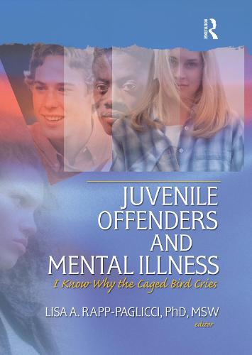 Juvenile Offenders and Mental Illness: I Know Why the Caged Bird Cries (Hardback)