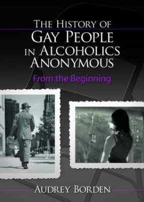 The History of Gay People in Alcoholics Anonymous: From the Beginning (Hardback)