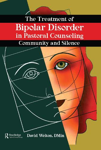 The Treatment of Bipolar Disorder in Pastoral Counseling: Community and Silence (Hardback)
