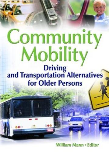 Community Mobility: Driving and Transportation Alternatives for Older Persons (Hardback)
