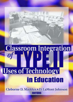 Classroom Integration of Type II Uses of Technology in Education (Paperback)