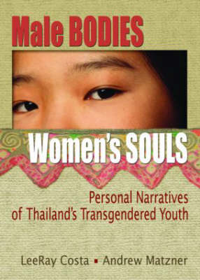 Male Bodies, Women's Souls: Personal Narratives of Thailand's Transgendered Youth (Hardback)