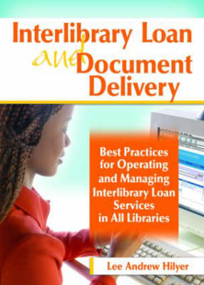 Interlibrary Loan and Document Delivery: Best Practices for Operating and Managing Interlibrary Loan Services in All Libraries (Hardback)