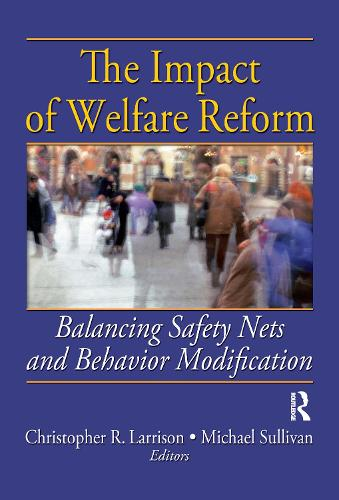 The Impact of Welfare Reform: Balancing Safety Nets and Behavior Modification (Hardback)