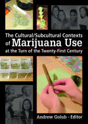 The Cultural/Subcultural Contexts of Marijuana Use at the Turn of the Twenty-First Century (Paperback)