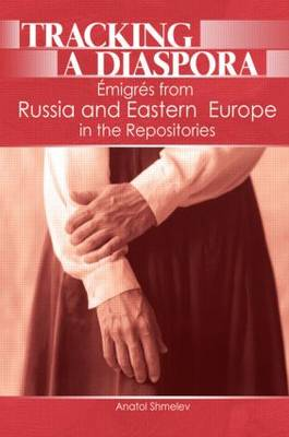 Tracking a Diaspora: Emigres from Russia and Eastern Europe in the Repositories (Paperback)