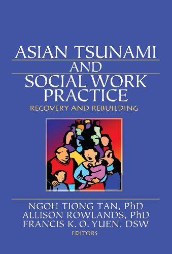 Asian Tsunami and Social Work Practice: Recovery and Rebuilding (Hardback)