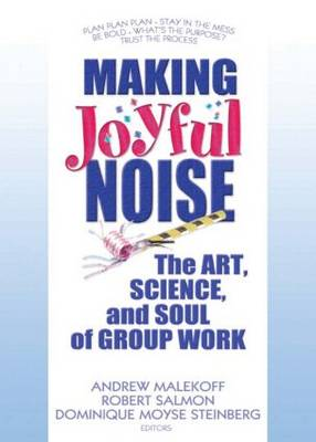 Making Joyful Noise: The Art, Science, and Soul of Group Work (Paperback)