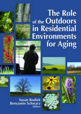The Role of the Outdoors in Residential Environments for Aging (Hardback)