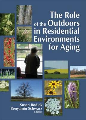 The Role of the Outdoors in Residential Environments for Aging (Paperback)