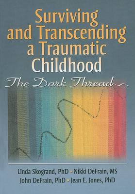 Surviving and Transcending a Traumatic Childhood: The Dark Thread (Hardback)