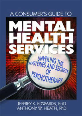 A Consumer's Guide to Mental Health Services: Unveiling the Mysteries and Secrets of Psychotherapy (Paperback)