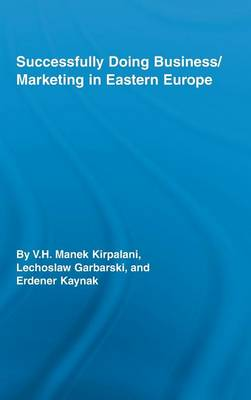 Successfully Doing Business/Marketing In Eastern Europe - Routledge Studies in International Business and the World Economy (Hardback)
