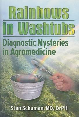 Rainbows in Washtubs: Diagnostic Mysteries in Agromedicine (Hardback)