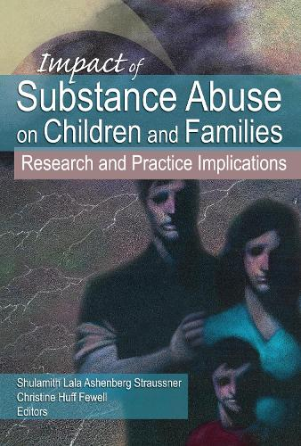 Impact of Substance Abuse on Children and Families: Research and Practice Implications (Hardback)