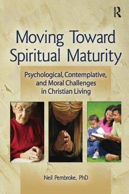 Moving Toward Spiritual Maturity: Psychological, Contemplative, and Moral Challenges in Christian Living (Paperback)