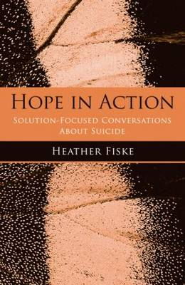 Hope in Action: Solution-Focused Conversations About Suicide (Paperback)