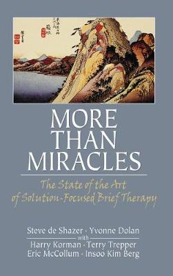 More Than Miracles: The State of the Art of Solution-Focused Brief Therapy (Hardback)