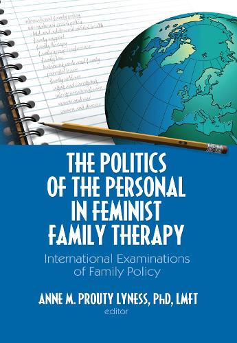 The Politics of the Personal in Feminist Family Therapy: International Examinations of Family Policy (Hardback)