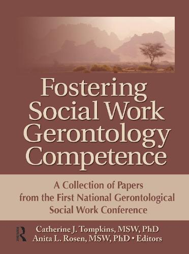 Fostering Social Work Gerontology Competence: A Collection of Papers from the First National Gerontological Social Work Conference (Hardback)