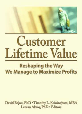 Customer Lifetime Value: Reshaping the Way We Manage to Maximize Profits (Hardback)