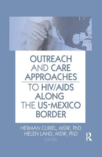 Outreach and Care Approaches to HIV/AIDS Along the US-Mexico Border (Hardback)