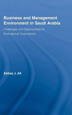 Business and Management Environment in Saudi Arabia: Challenges and Opportunities for Multinational Corporations - Routledge Studies in International Business and the World Economy (Hardback)