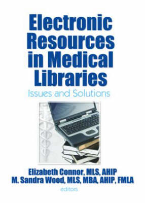 Electronic Resources in Medical Libraries: Issues and Solutions (Hardback)
