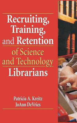 Recruiting, Training, and Retention of Science and Technology Librarians (Hardback)