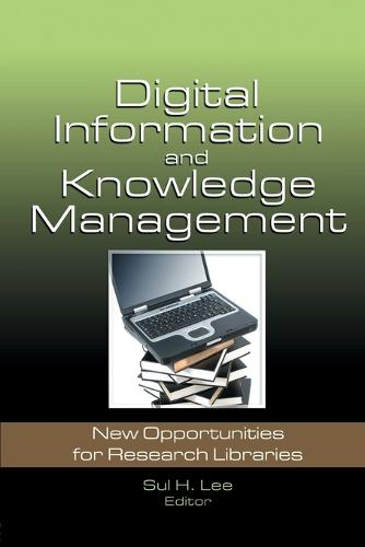Digital Information and Knowledge Management: New Opportunities for Research Libraries (Paperback)